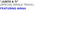 """JUNTO A TI"" (SPECIAL SINGLE TRACK) FEATURING NIRAH"